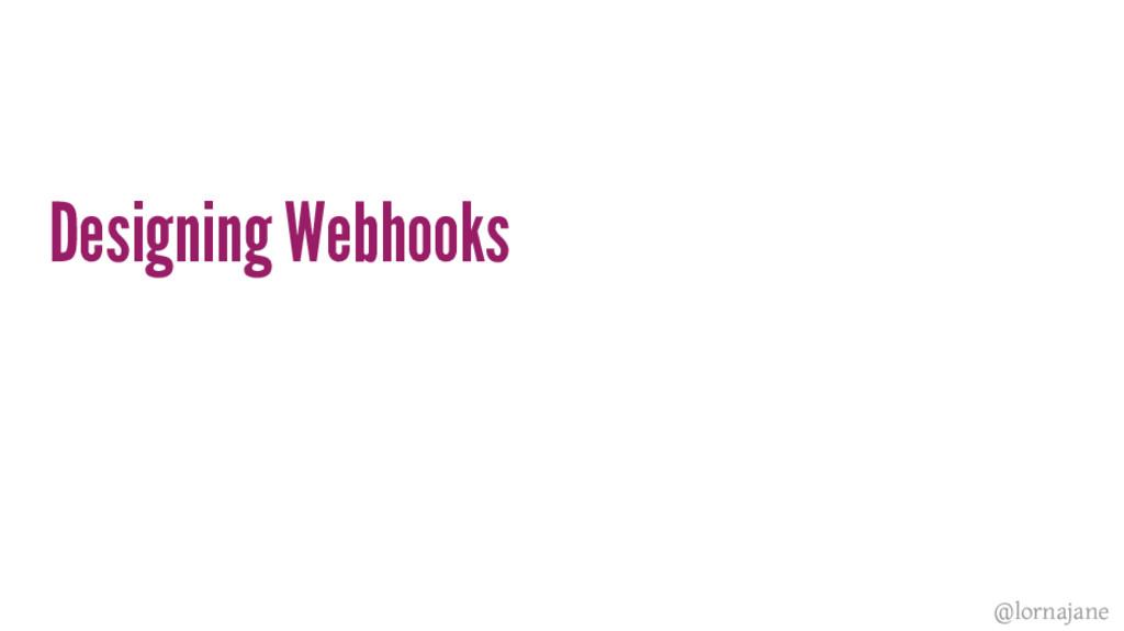 Designing Webhooks @lornajane