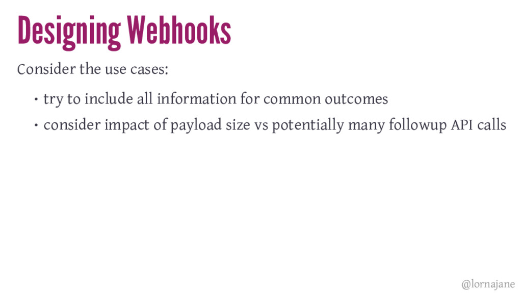 Designing Webhooks Consider the use cases: • tr...