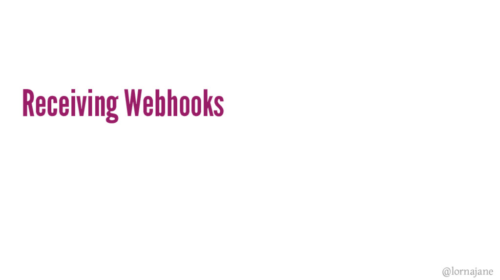 Receiving Webhooks @lornajane