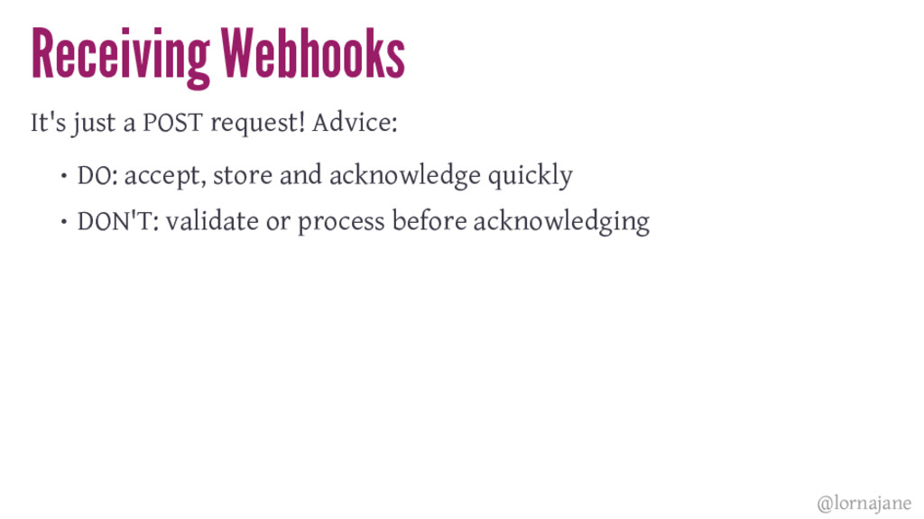 Receiving Webhooks It's just a POST request! Ad...