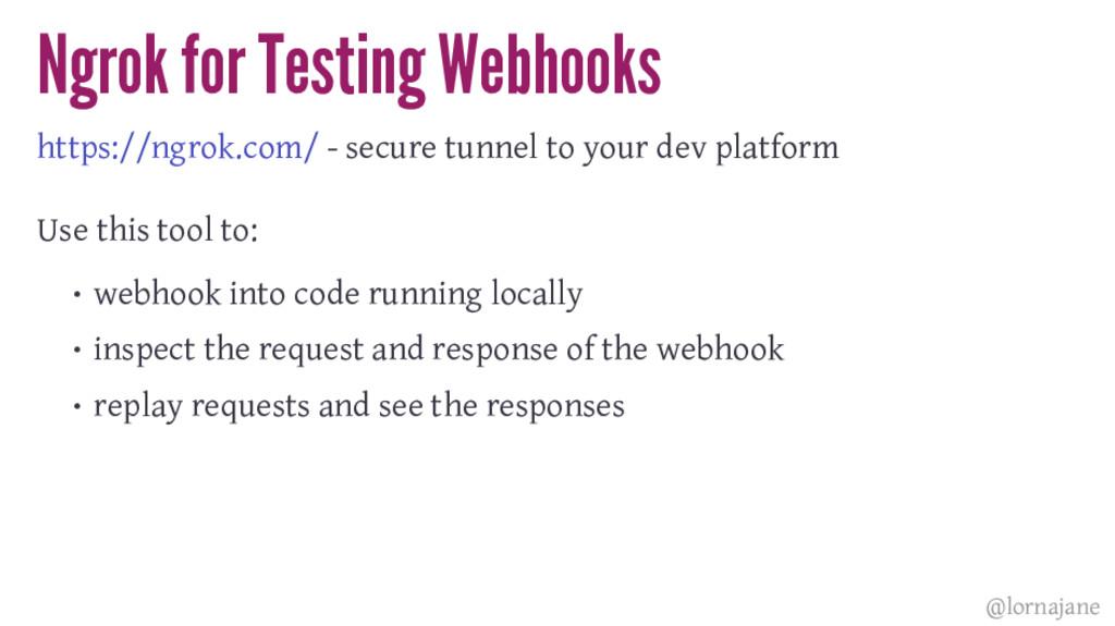 Ngrok for Testing Webhooks https://ngrok.com/ -...