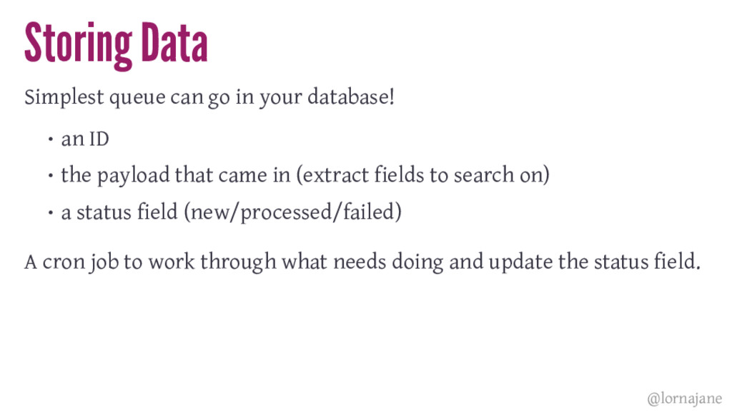 Storing Data Simplest queue can go in your data...