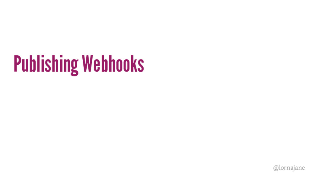 Publishing Webhooks @lornajane