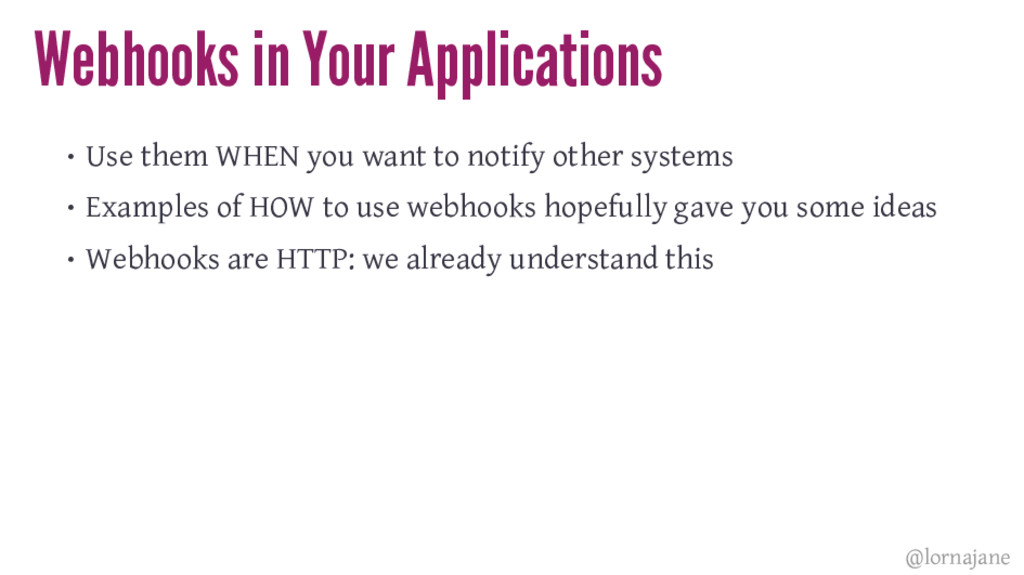 Webhooks in Your Applications • Use them WHEN y...
