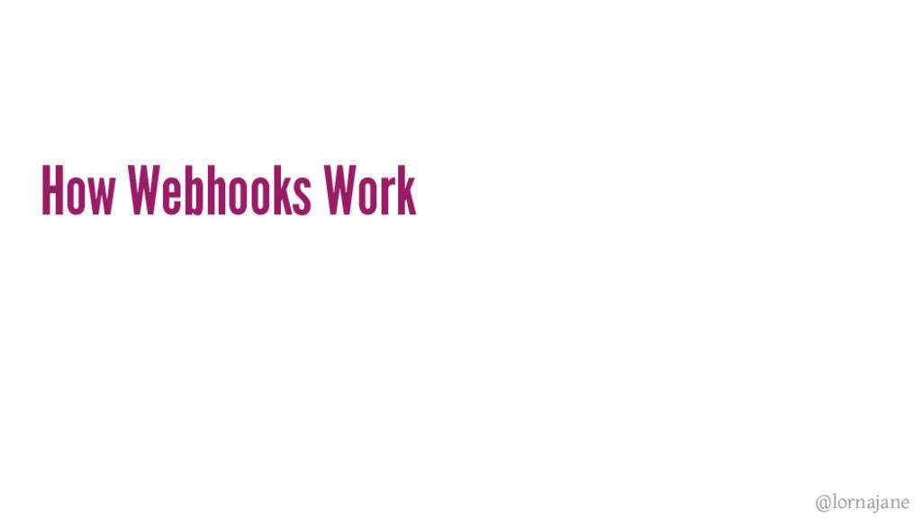 How Webhooks Work @lornajane