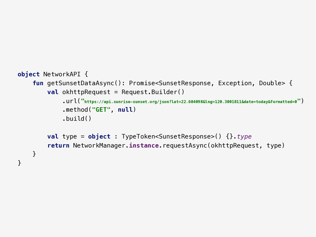 object NetworkAPI { fun getSunsetDataAsync(): P...