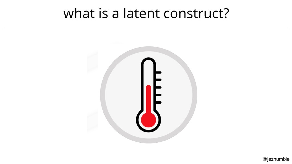 @jezhumble what is a latent construct?