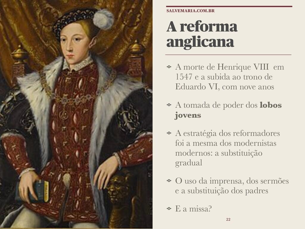 A reforma anglicana A morte de Henrique VIII em...