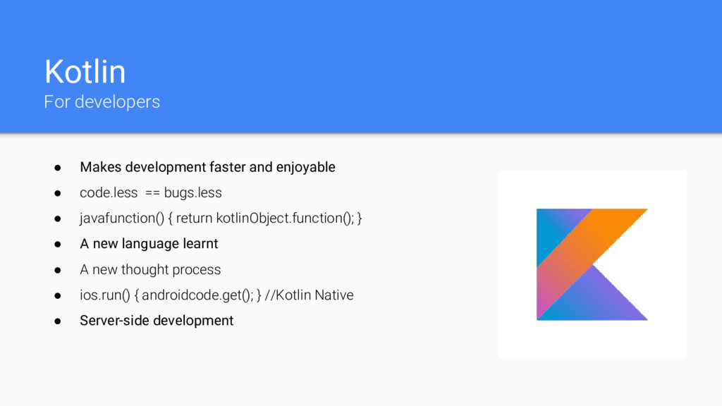 Kotlin For developers ● Makes development faste...