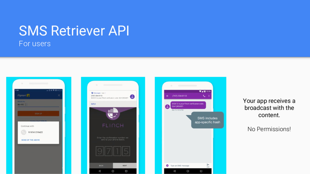 SMS Retriever API For users Your app receives a...
