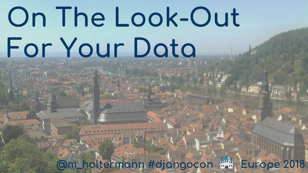 On The Look-Out For Your Data @m_holtermann #dj...