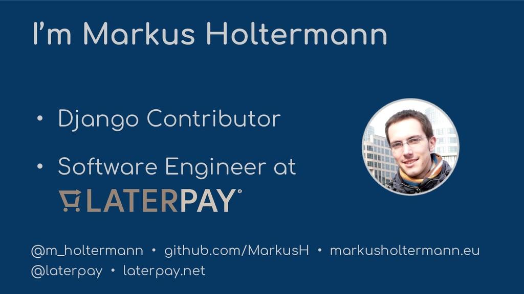 I'm Markus Holtermann @m_holtermann • github.co...
