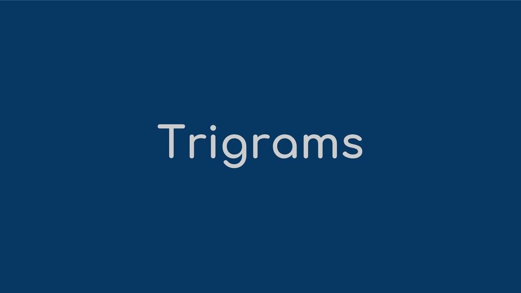 Trigrams