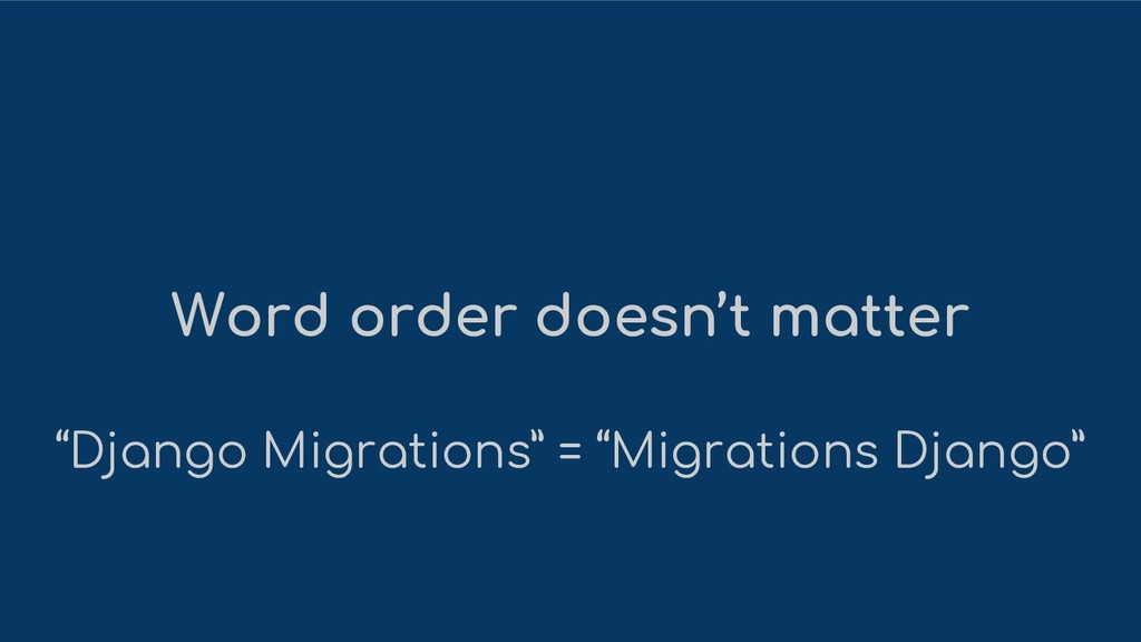 "Word order doesn't matter ""Django Migrations"" =..."
