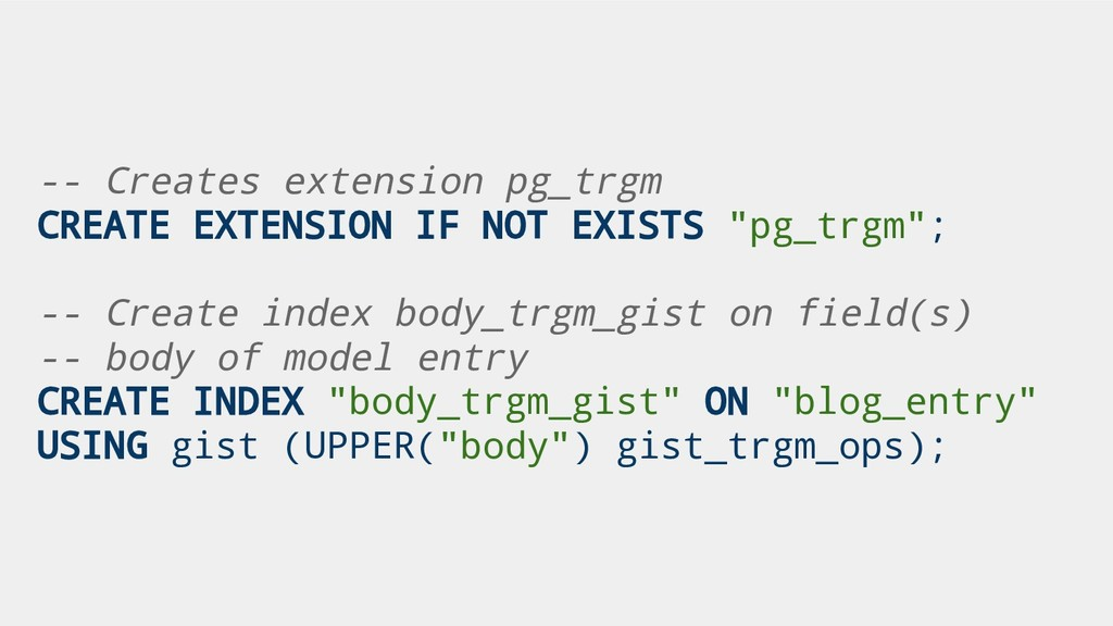 -- Creates extension pg_trgm CREATE EXTENSION I...