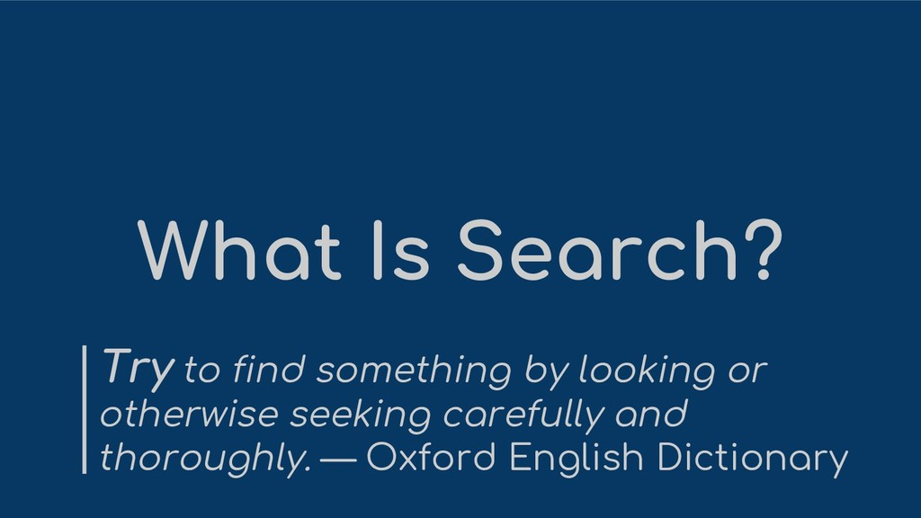 What Is Search? Try to find something by lookin...