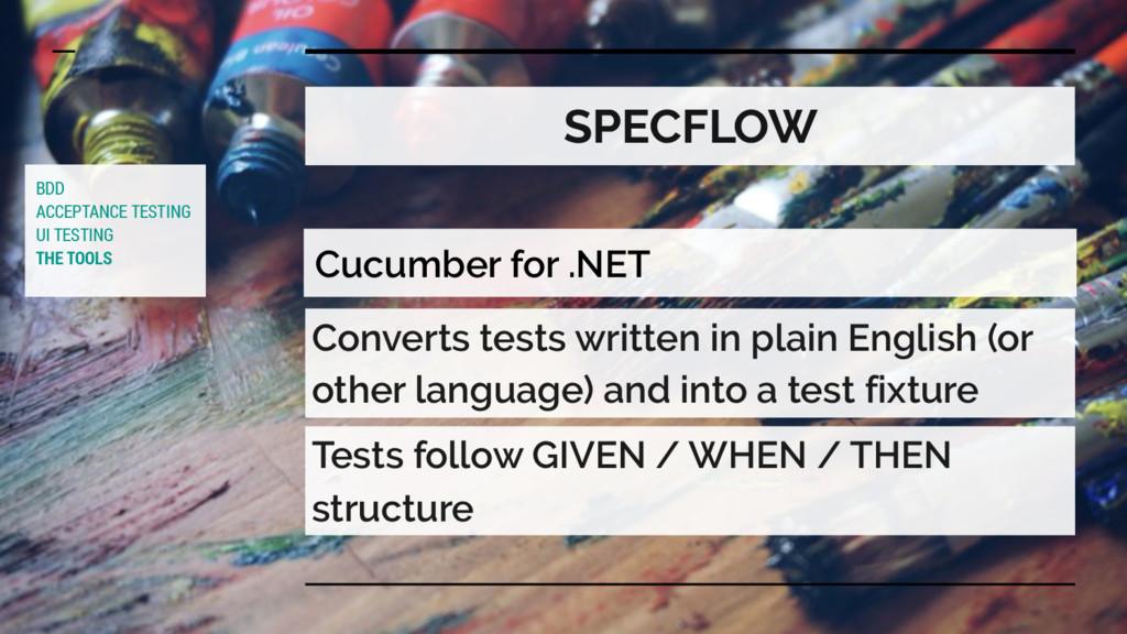 SPECFLOW Cucumber for .NET Converts tests writt...