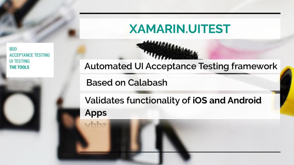 XAMARIN.UITEST Based on Calabash Validates func...
