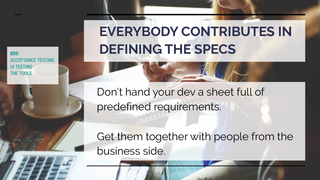 EVERYBODY CONTRIBUTES IN DEFINING THE SPECS Don...
