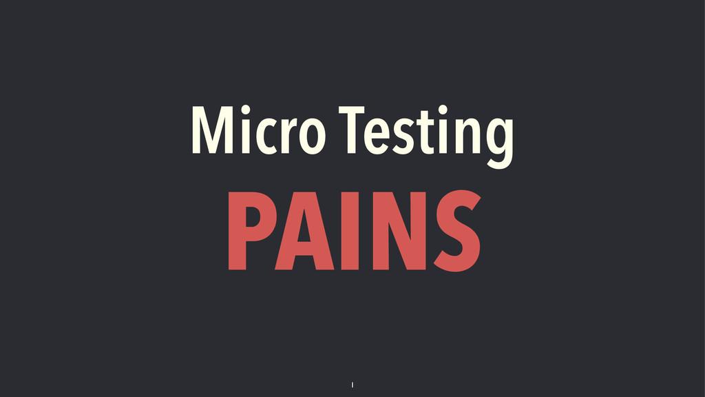 Micro Testing PAINS 1
