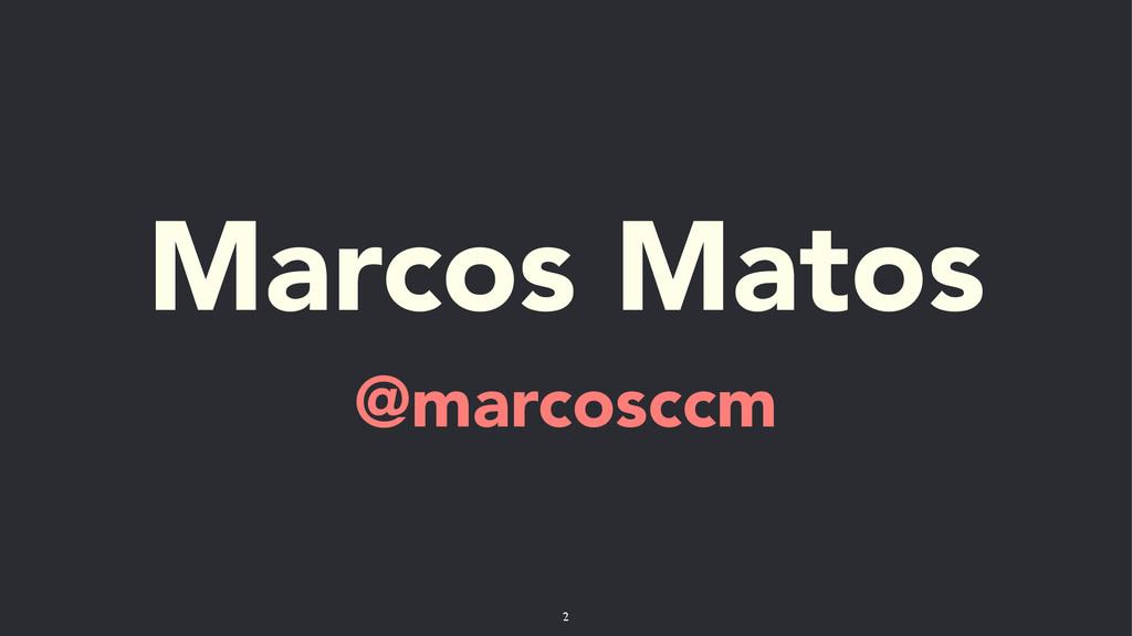 Marcos Matos @marcosccm 2