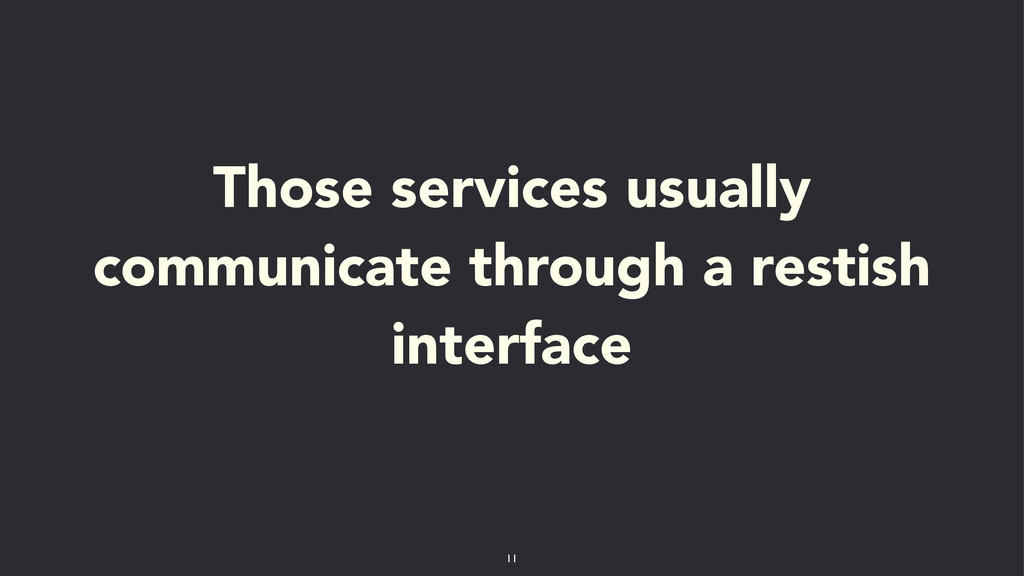 Those services usually communicate through a re...