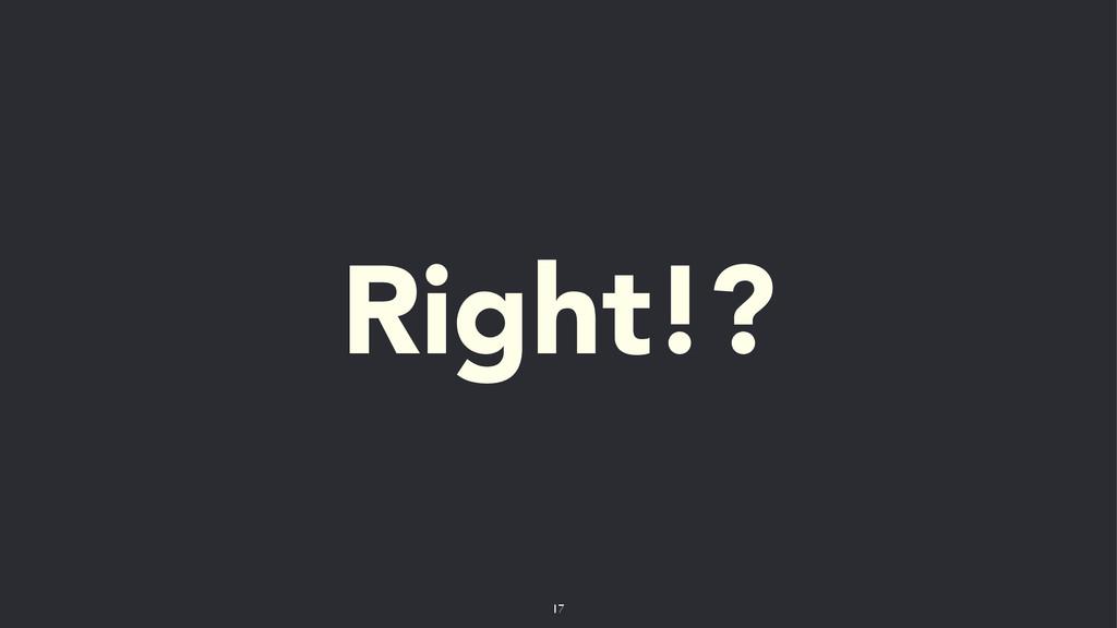 Right!? 17