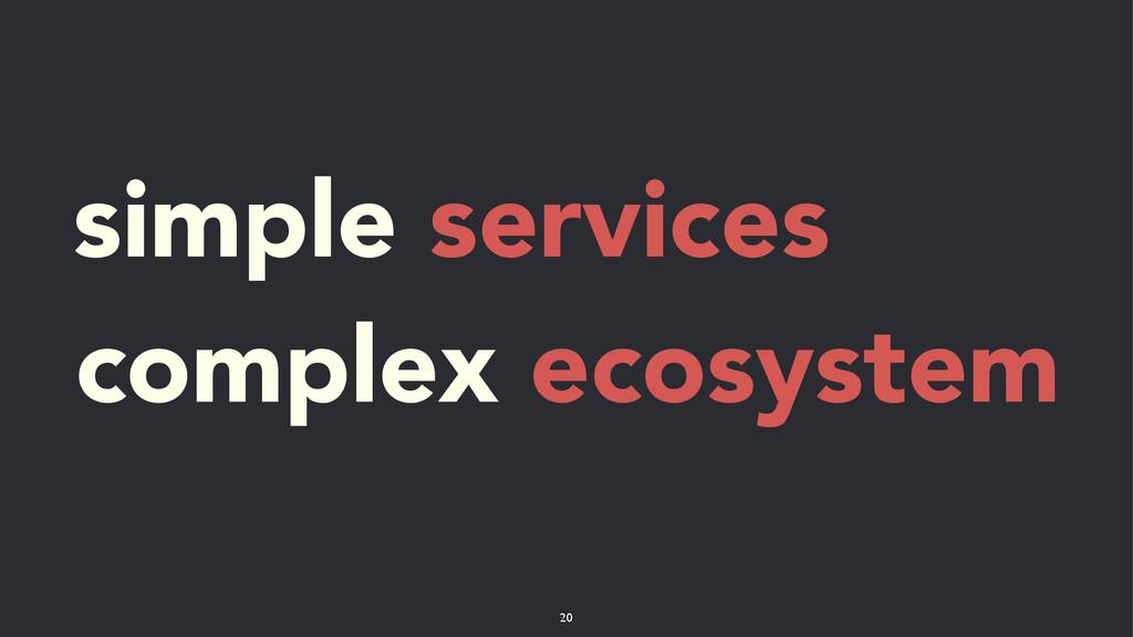 simple services complex ecosystem 20