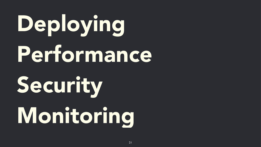 Deploying Performance Security Monitoring 21