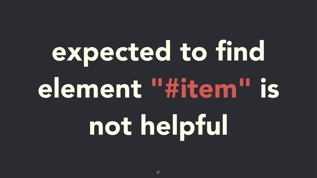 "expected to find element ""#item"" is not helpful ..."