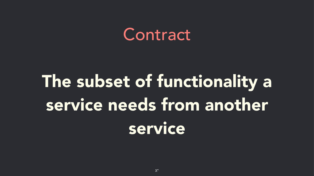 Contract ! The subset of functionality a servic...