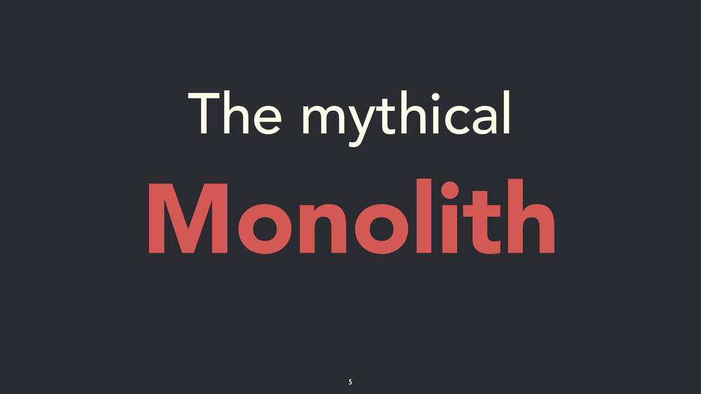 The mythical Monolith 5