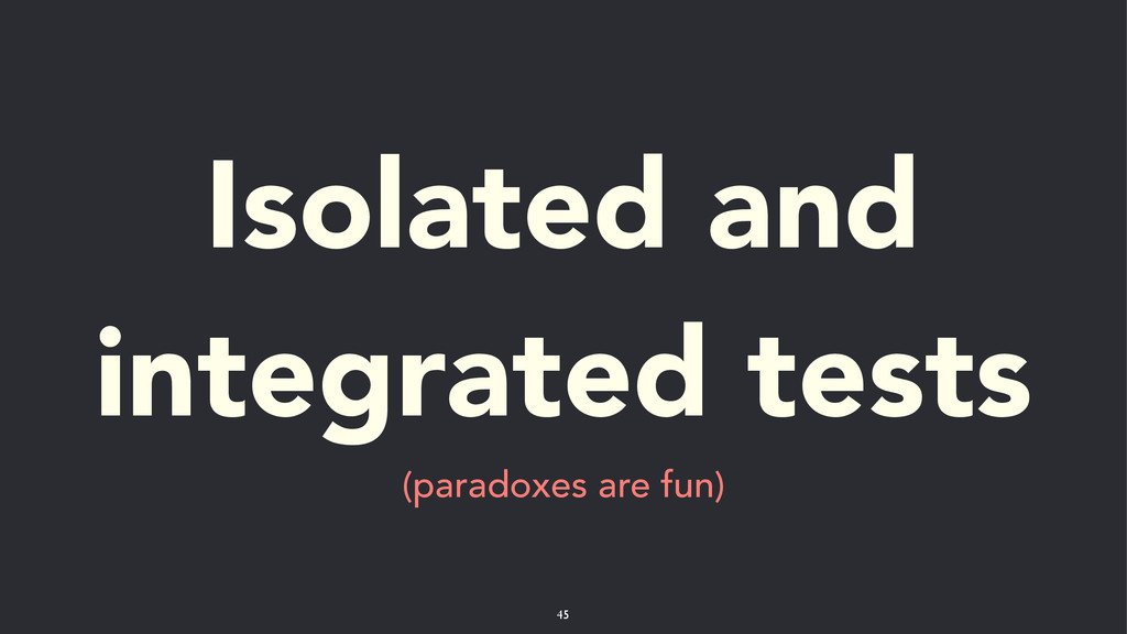 Isolated and integrated tests (paradoxes are fu...