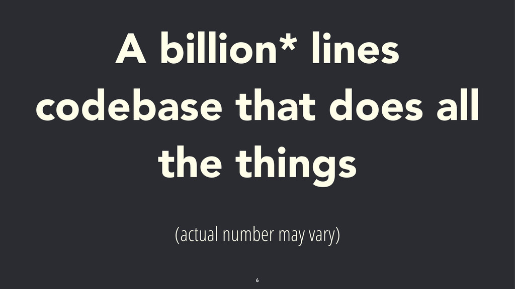 A billion* lines codebase that does all the thi...