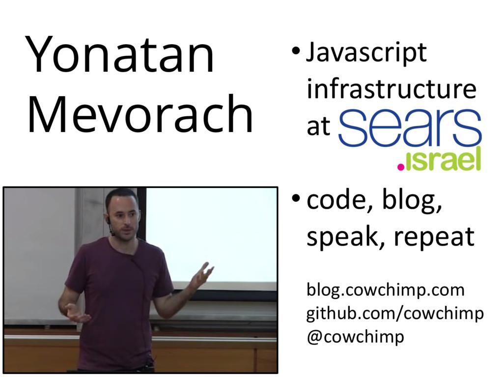 Yonatan Mevorach • Javascript infrastructure at...