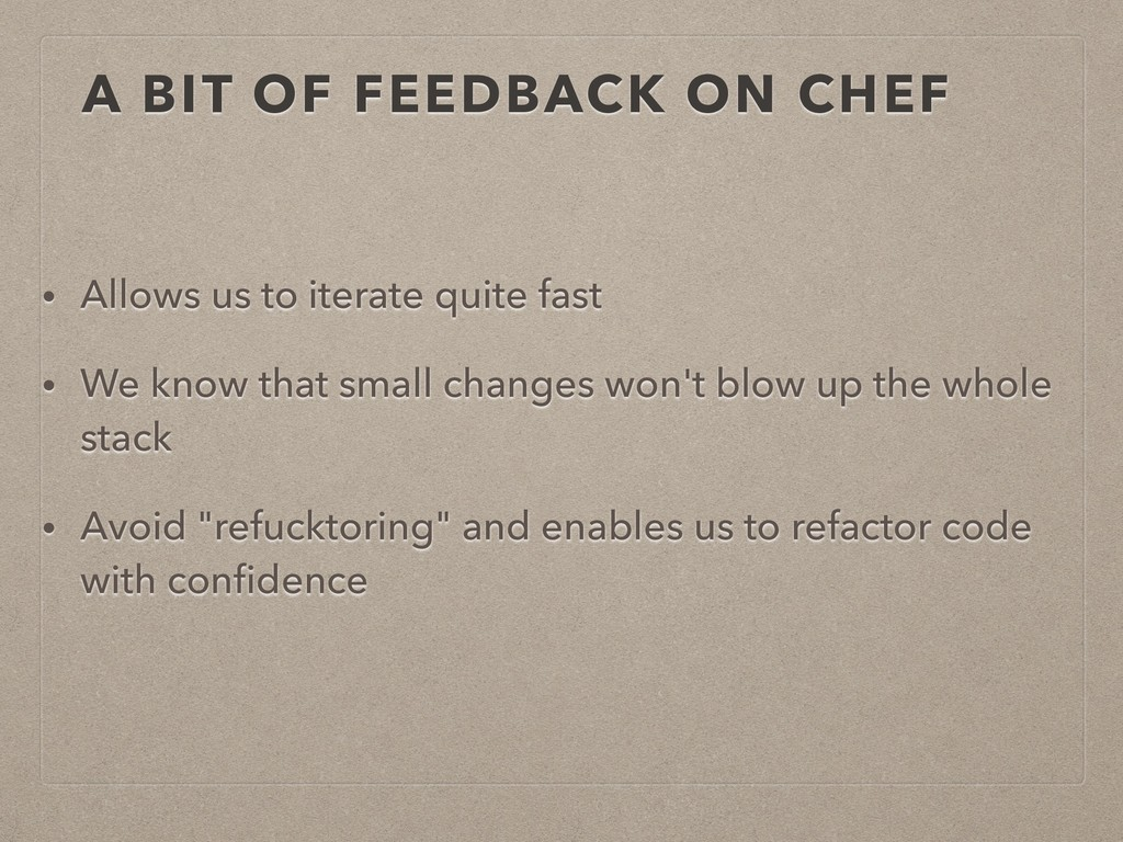 A BIT OF FEEDBACK ON CHEF • Allows us to iterat...
