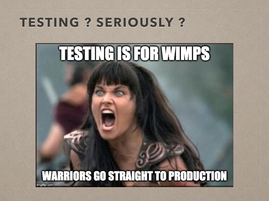 TESTING ? SERIOUSLY ?