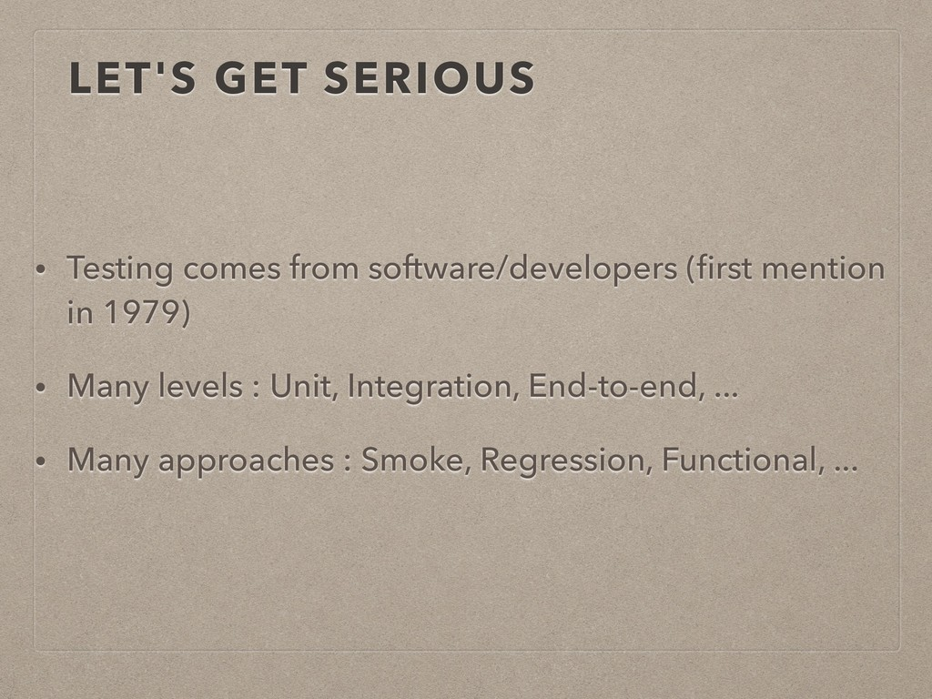 LET'S GET SERIOUS • Testing comes from software...