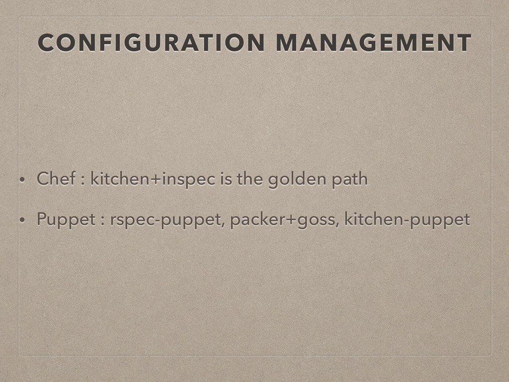 CONFIGURATION MANAGEMENT • Chef : kitchen+inspe...