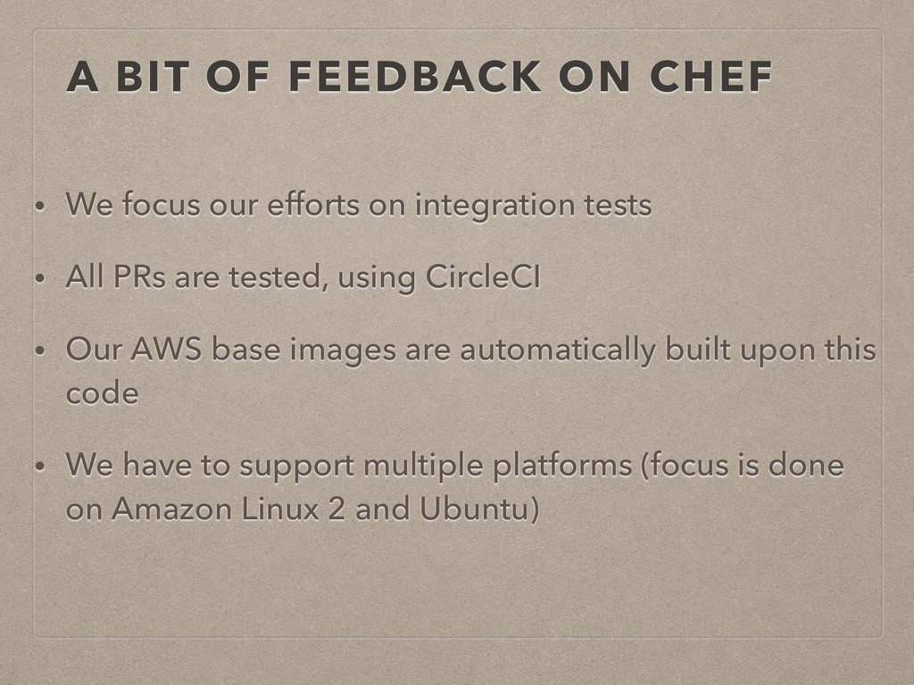 A BIT OF FEEDBACK ON CHEF • We focus our effort...