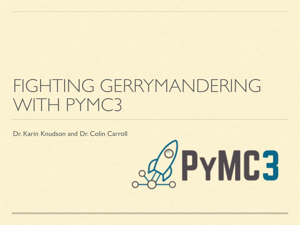 FIGHTING GERRYMANDERING WITH PYMC3 Dr. Karin Kn...