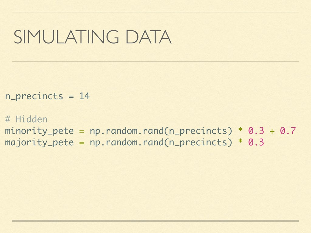 SIMULATING DATA n_precincts = 14 # Hidden minor...