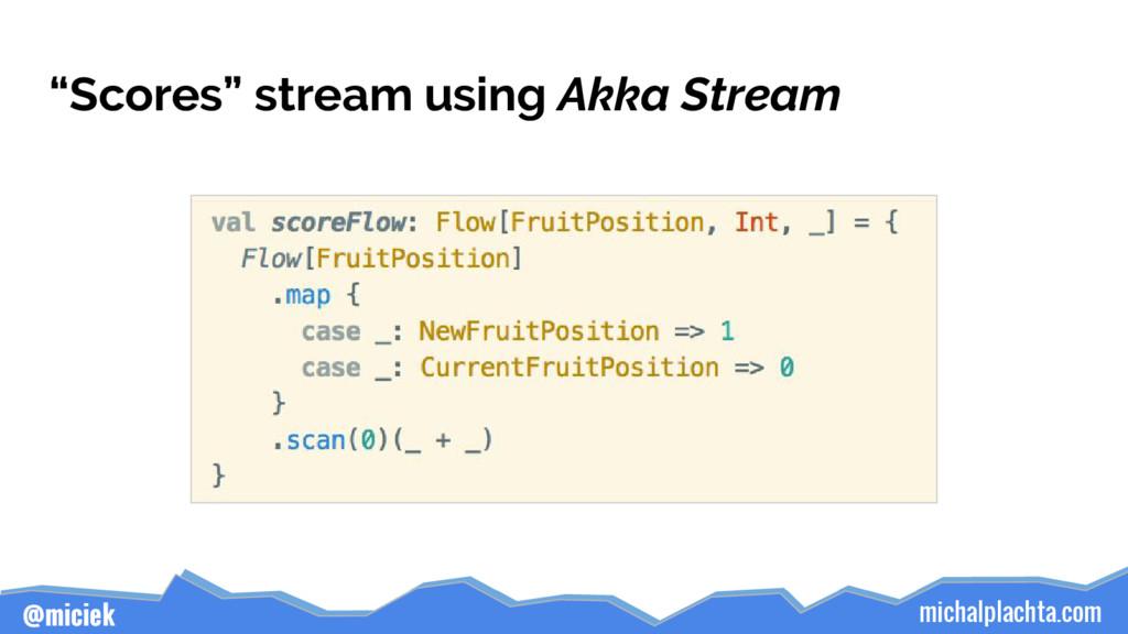 """michalplachta.com @miciek """"Scores"""" stream using..."""