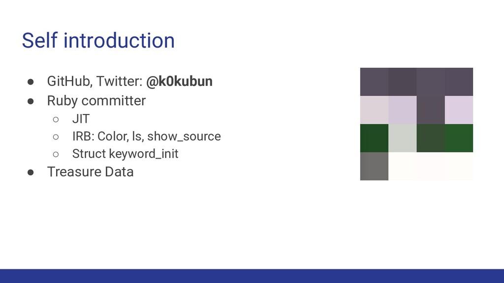 Self introduction ● GitHub, Twitter: @k0kubun ●...