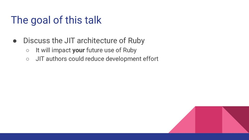 The goal of this talk ● Discuss the JIT archite...