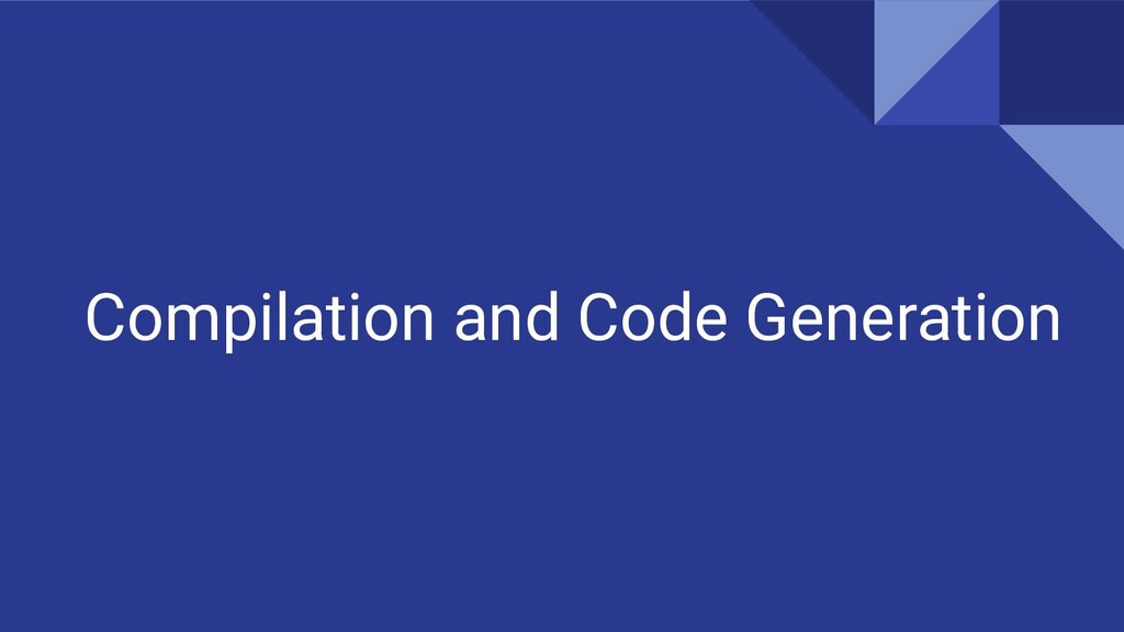 Compilation and Code Generation