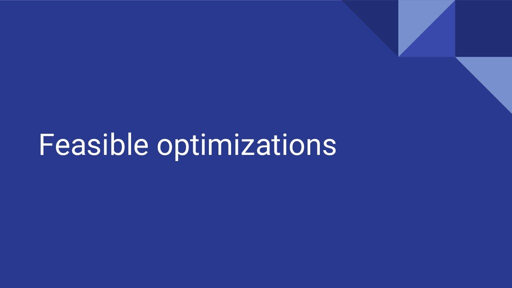 Feasible optimizations