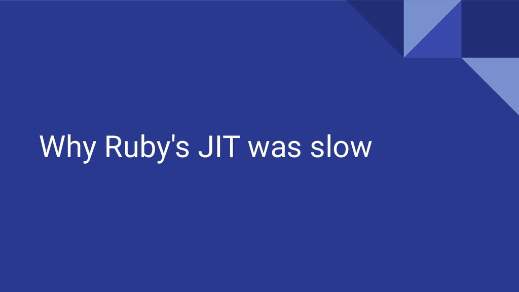Why Ruby's JIT was slow