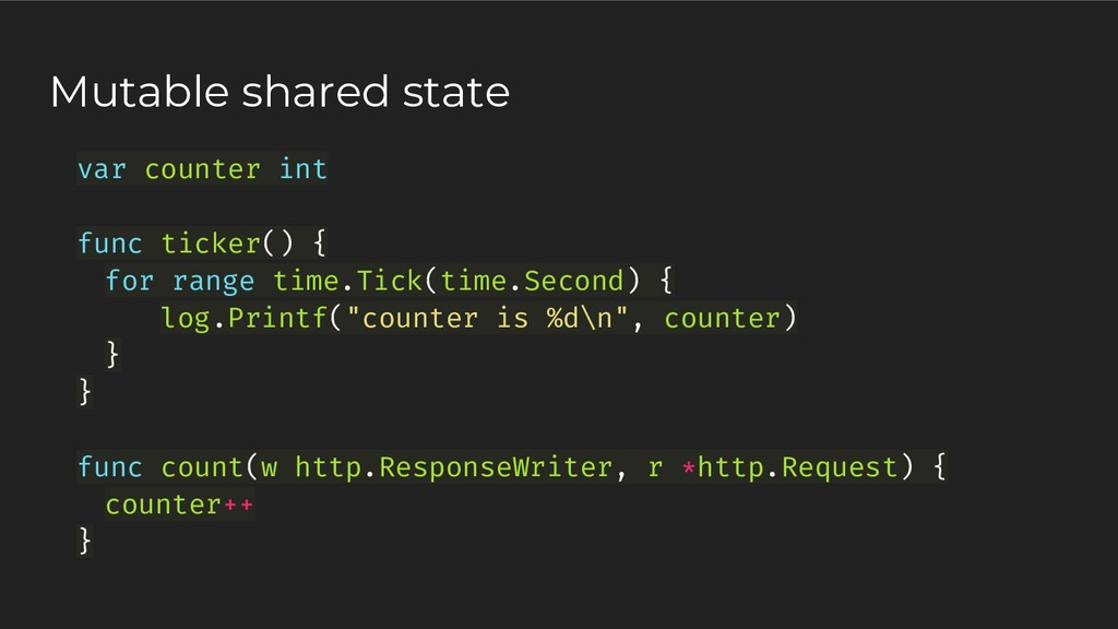 Mutable shared state var counter int func ticke...