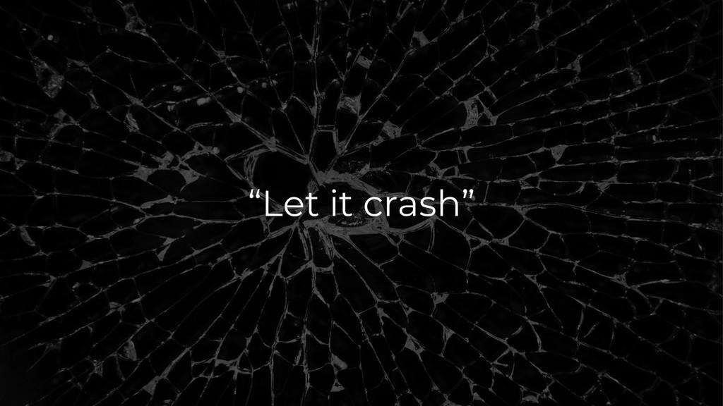 """""""Let it crash"""""""